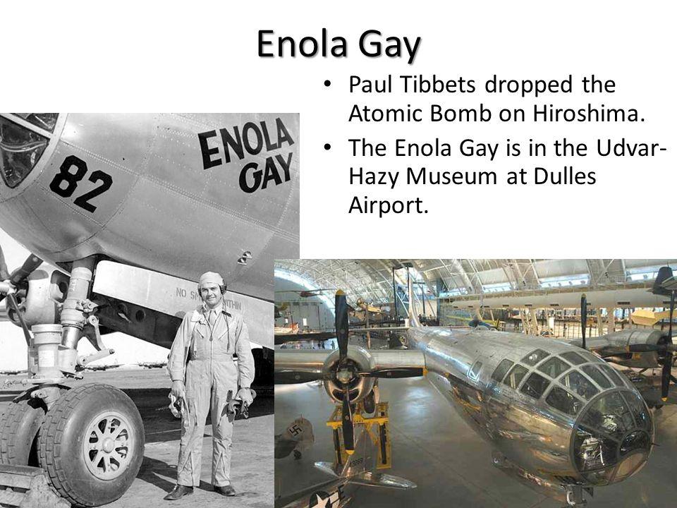 Enola Gay Paul Tibbets dropped the Atomic Bomb on Hiroshima.
