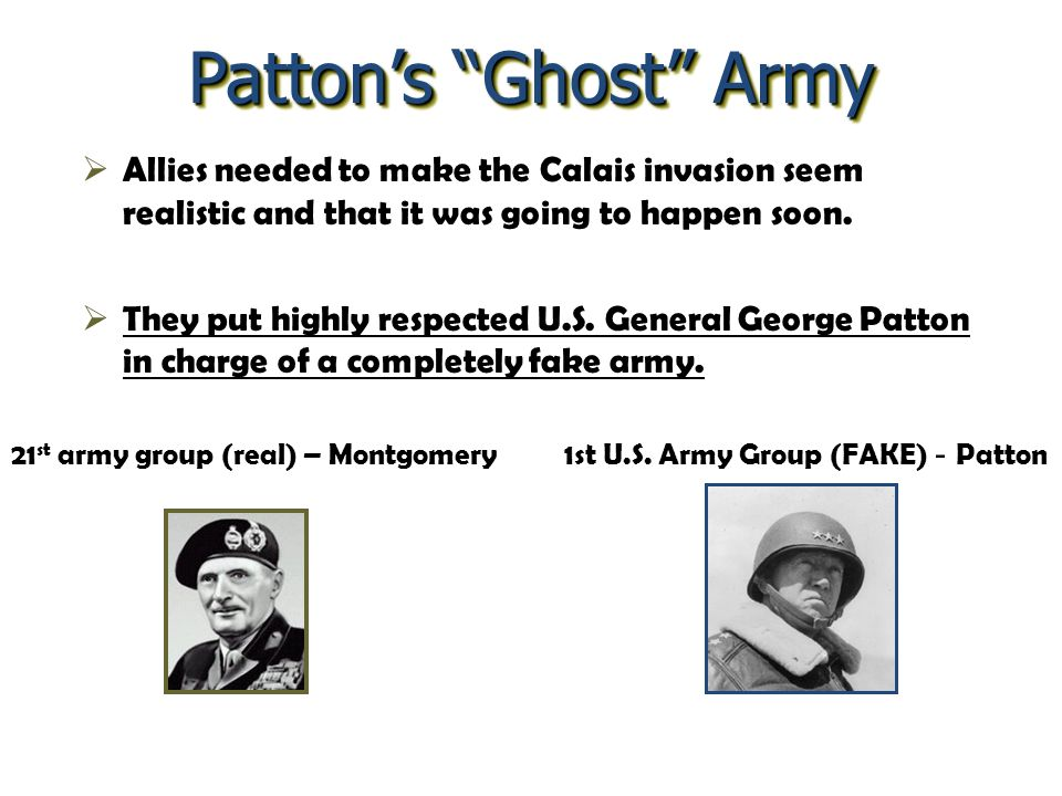 Patton's Ghost Army Allies needed to make the Calais invasion seem realistic and that it was going to happen soon.