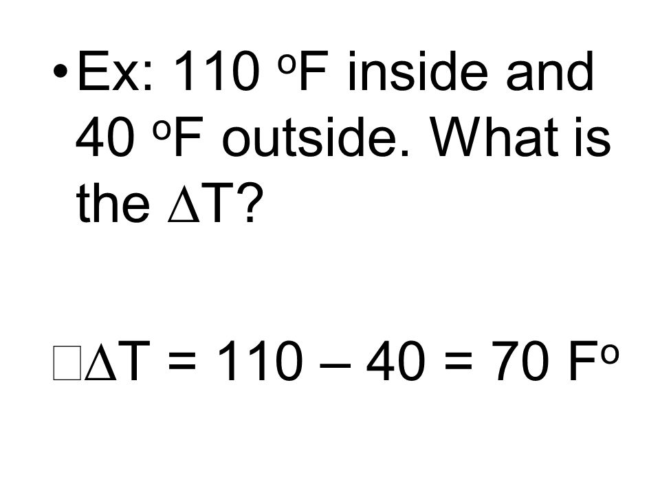 Ex: 110 oF inside and 40 oF outside. What is the DT