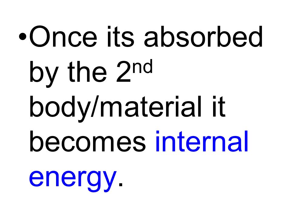 Once its absorbed by the 2nd body/material it becomes internal energy.