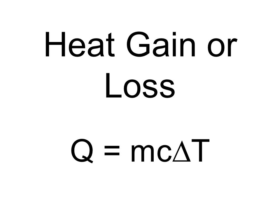 Heat Gain or Loss Q = mcDT