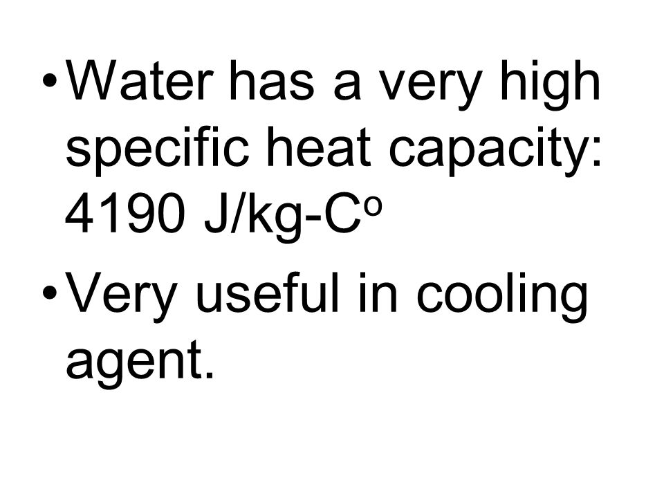 Water has a very high specific heat capacity: 4190 J/kg-Co
