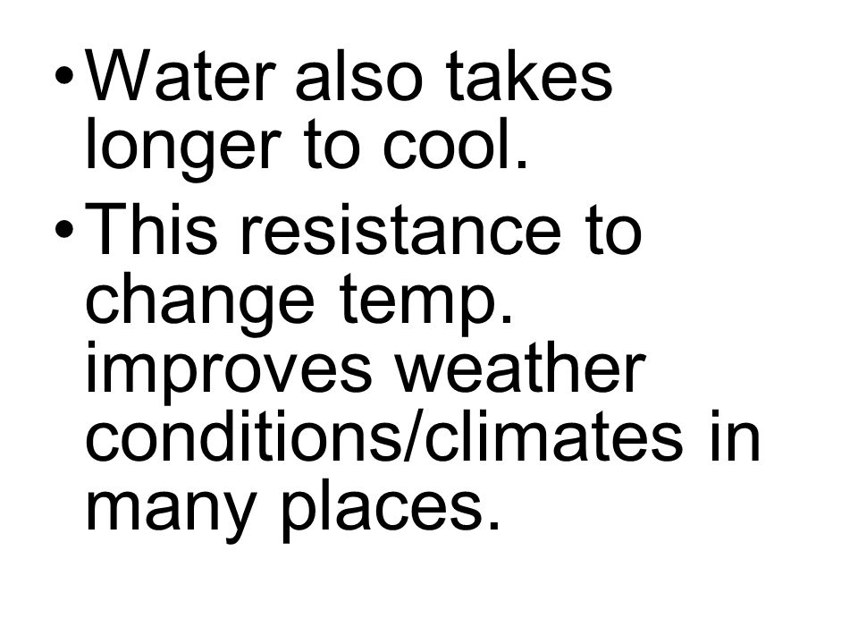 Water also takes longer to cool.
