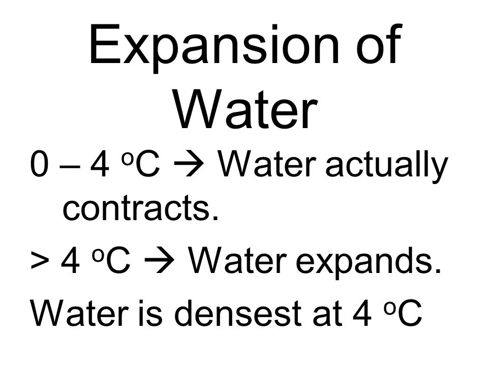 Expansion of Water 0 – 4 oC  Water actually contracts.