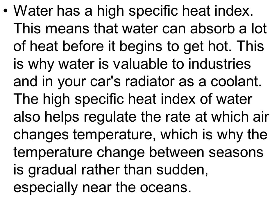 Water has a high specific heat index