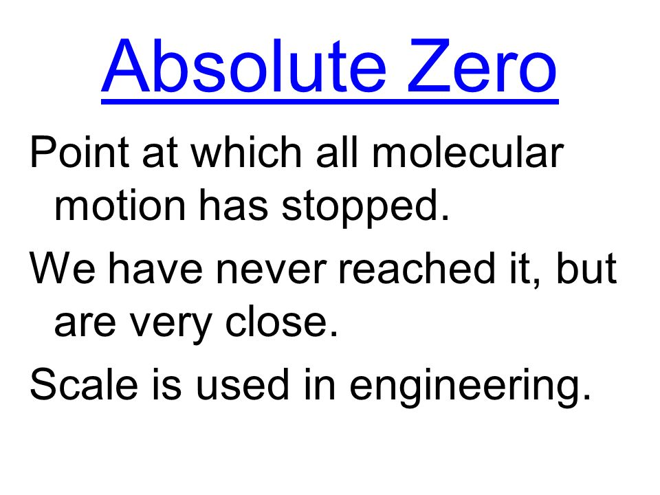 Absolute Zero Point at which all molecular motion has stopped.