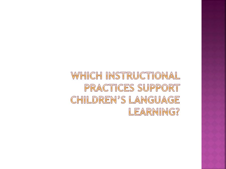 Which instructional practices support children's language learning