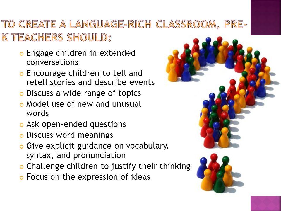 To create a language-rich classroom, pre-k teachers should: