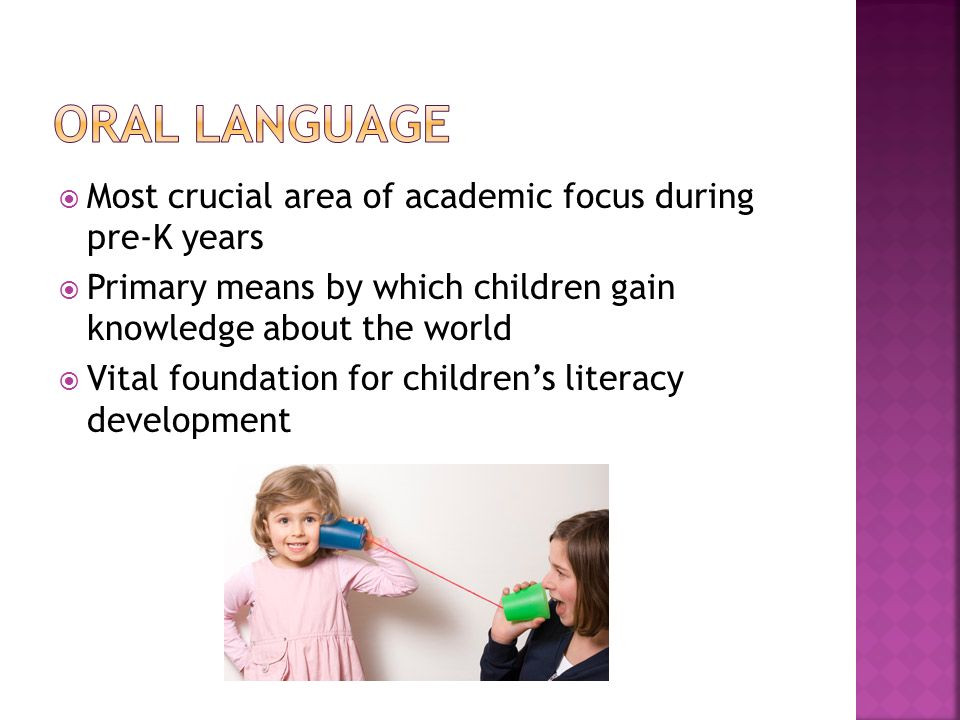Oral language Most crucial area of academic focus during pre-K years