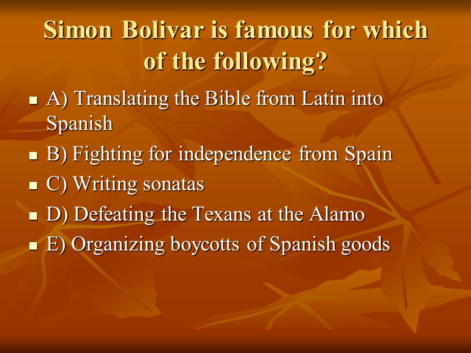 Simon Bolivar is famous for which of the following
