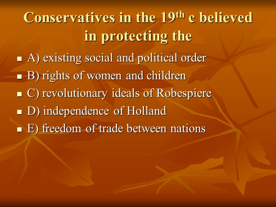 Conservatives in the 19th c believed in protecting the