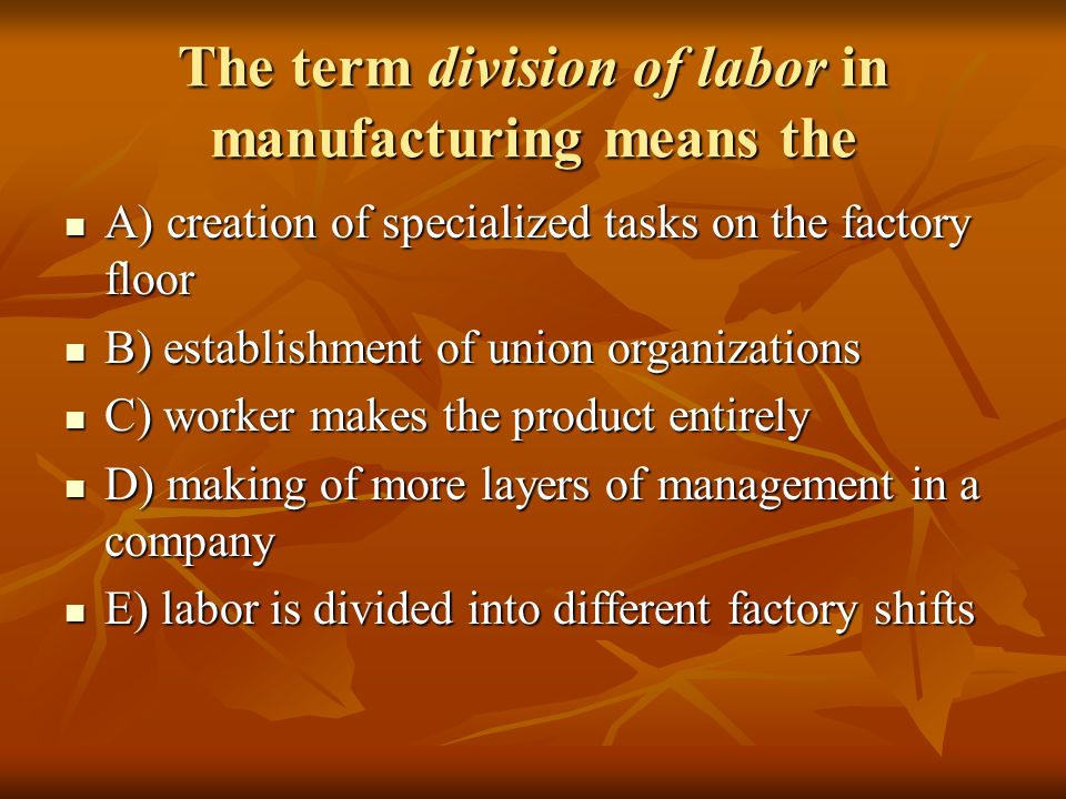 The term division of labor in manufacturing means the