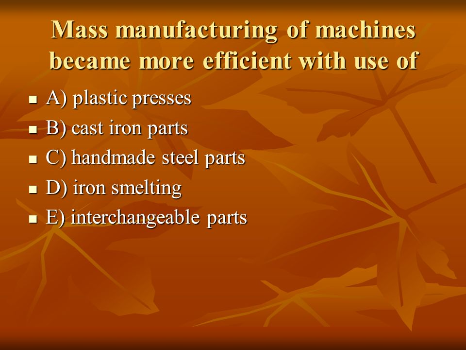 Mass manufacturing of machines became more efficient with use of