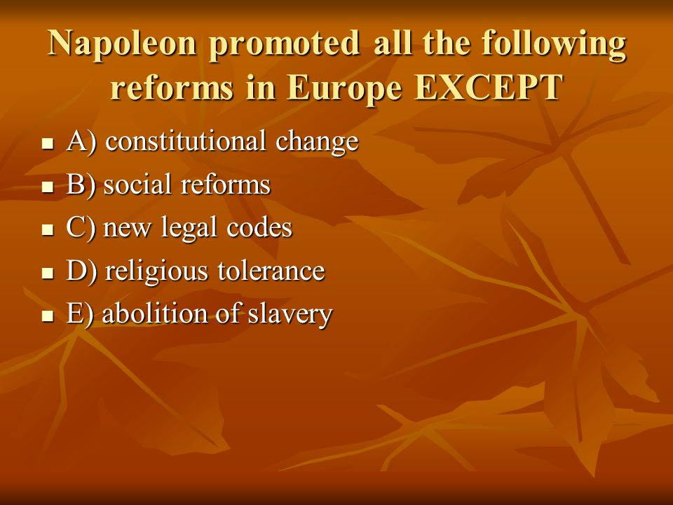 Napoleon promoted all the following reforms in Europe EXCEPT