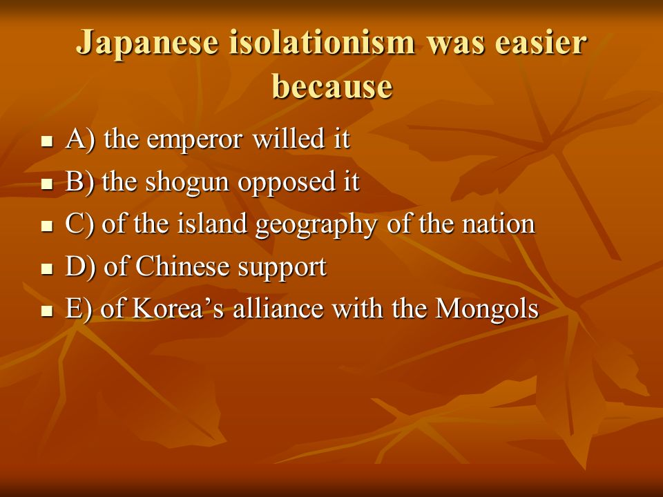 Japanese isolationism was easier because