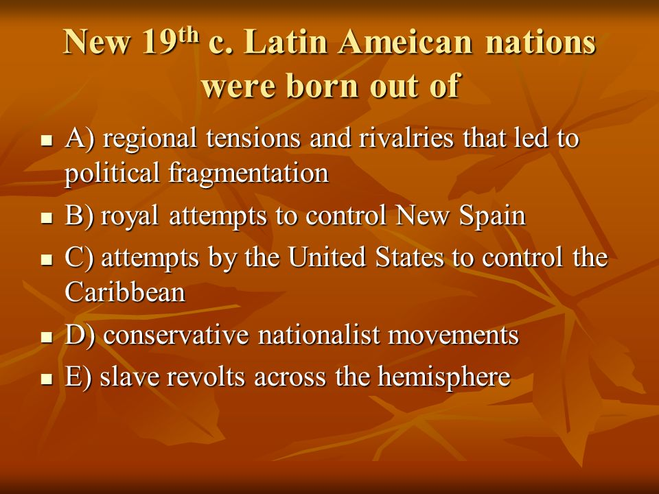 New 19th c. Latin Ameican nations were born out of