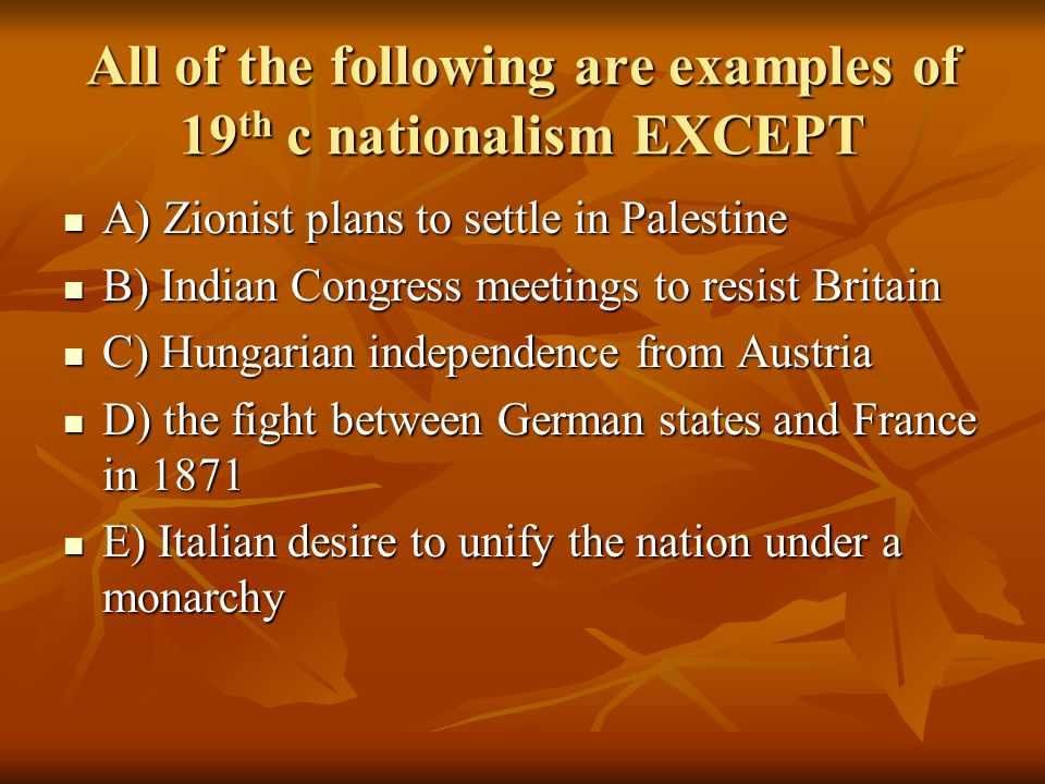 All of the following are examples of 19th c nationalism EXCEPT