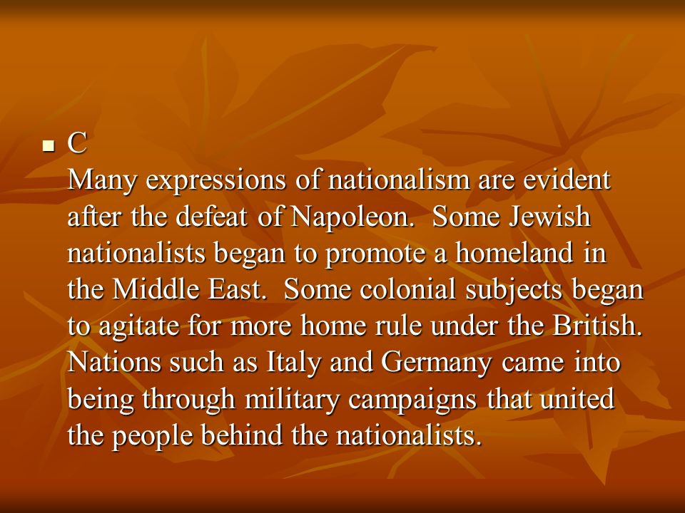C Many expressions of nationalism are evident after the defeat of Napoleon.