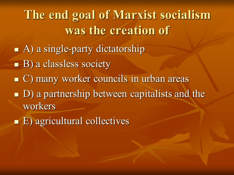 The end goal of Marxist socialism was the creation of
