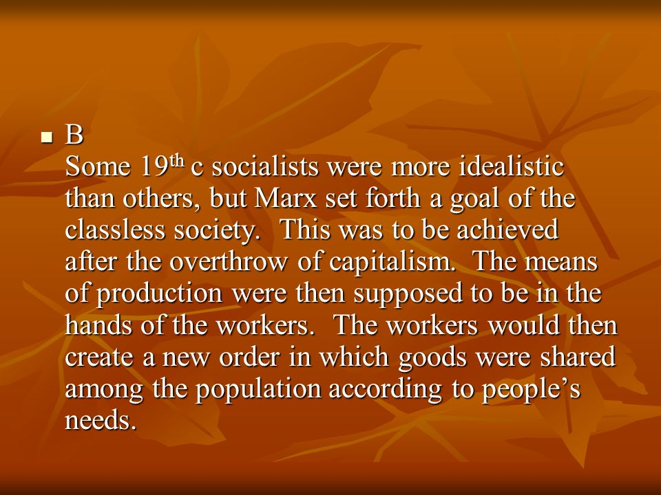 B Some 19th c socialists were more idealistic than others, but Marx set forth a goal of the classless society.