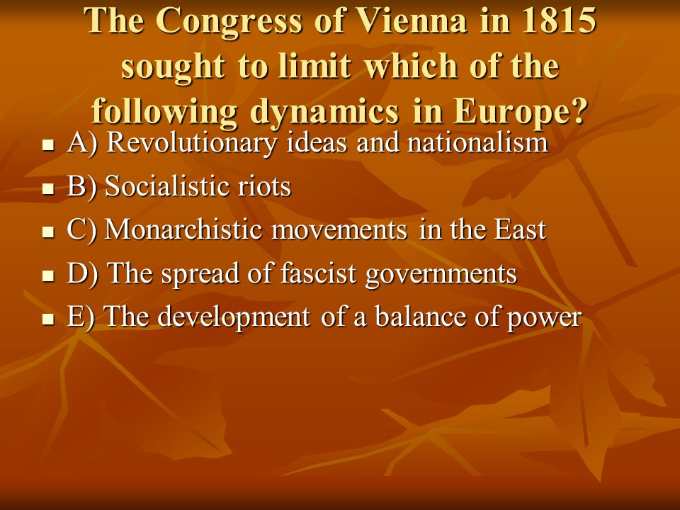 The Congress of Vienna in 1815 sought to limit which of the following dynamics in Europe