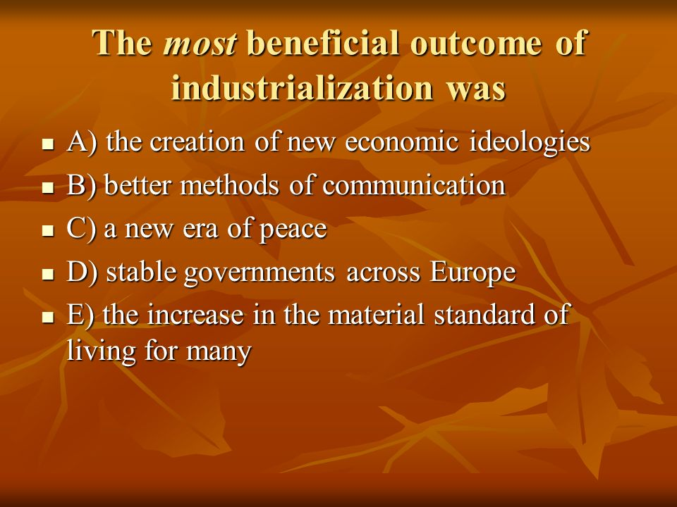 The most beneficial outcome of industrialization was
