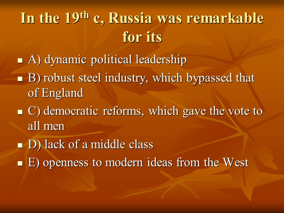 In the 19th c, Russia was remarkable for its