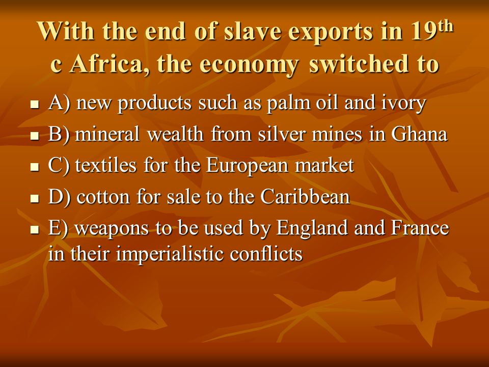 With the end of slave exports in 19th c Africa, the economy switched to