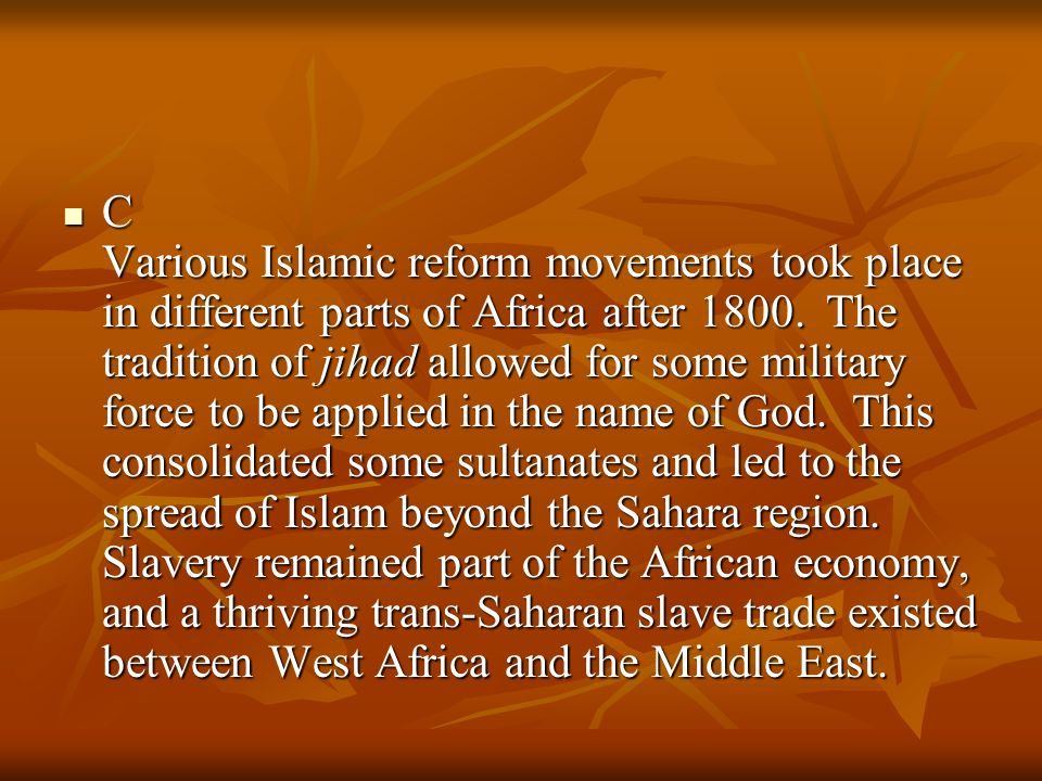 C Various Islamic reform movements took place in different parts of Africa after 1800.