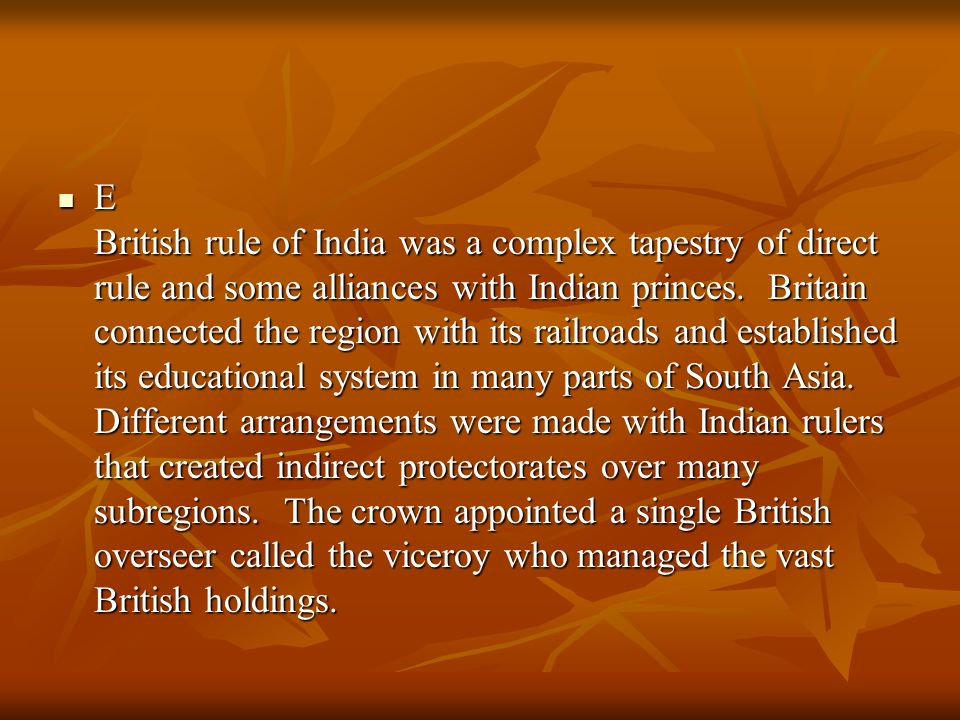E British rule of India was a complex tapestry of direct rule and some alliances with Indian princes.