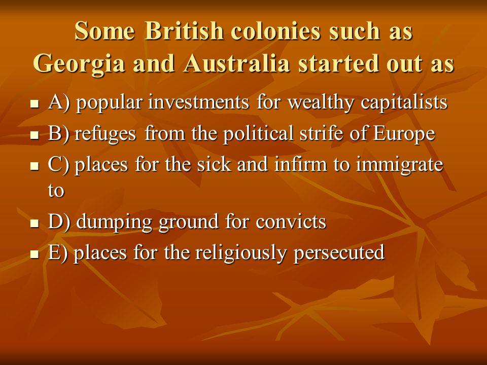 Some British colonies such as Georgia and Australia started out as