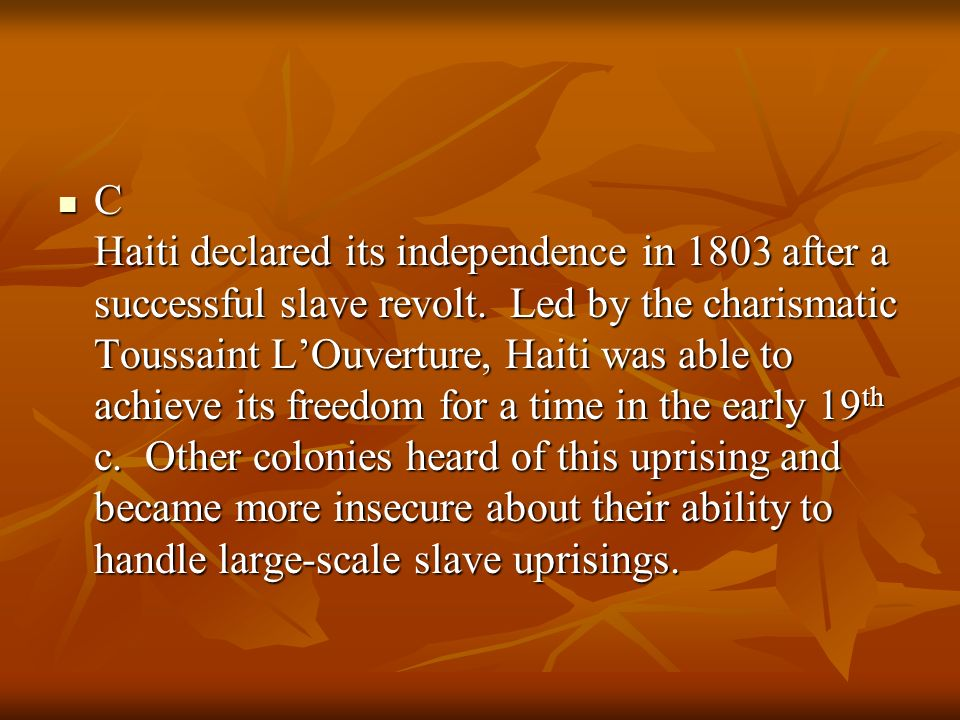C Haiti declared its independence in 1803 after a successful slave revolt.