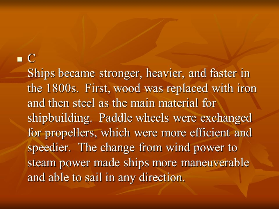 C Ships became stronger, heavier, and faster in the 1800s