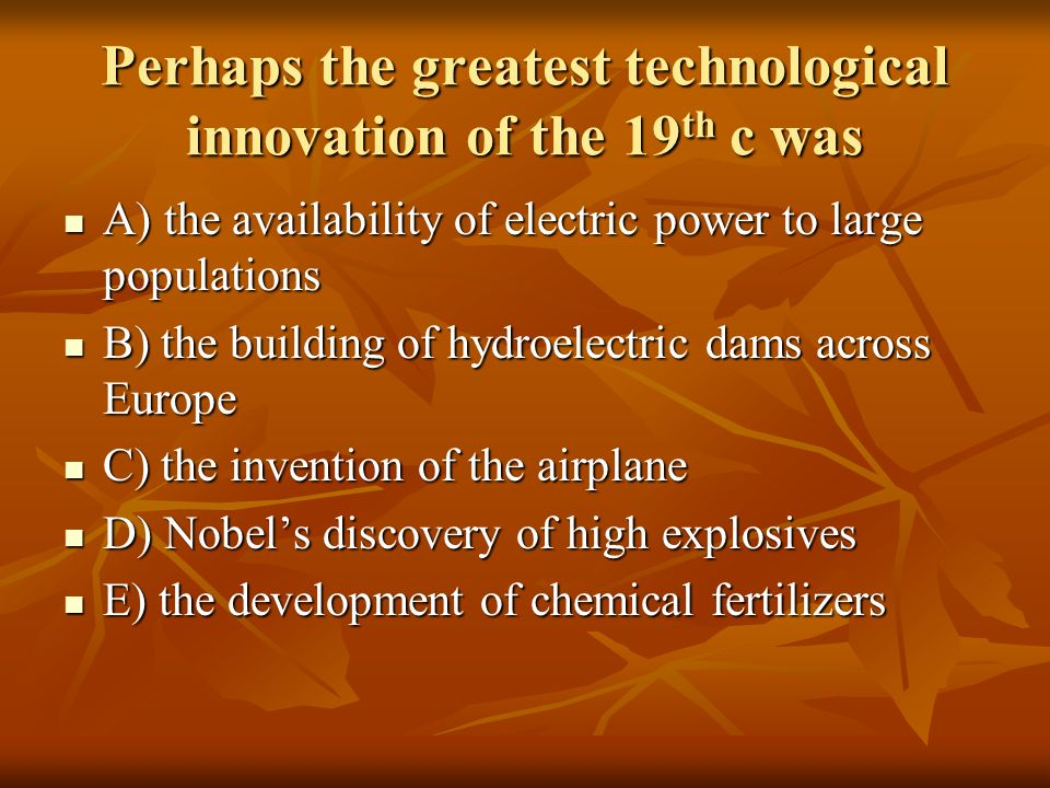 Perhaps the greatest technological innovation of the 19th c was