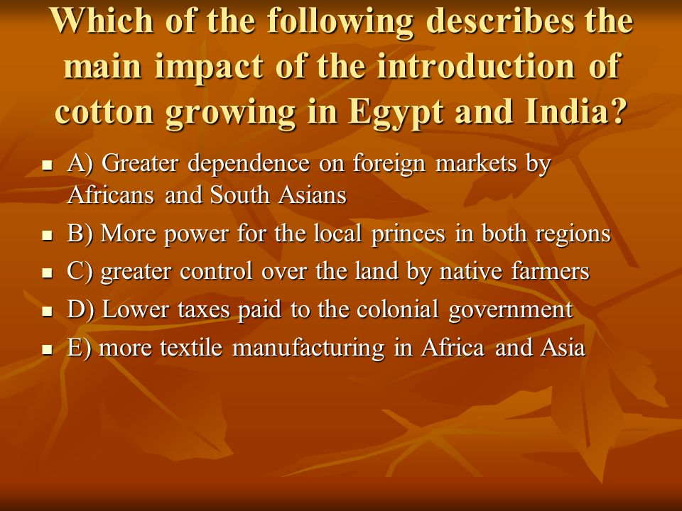 Which of the following describes the main impact of the introduction of cotton growing in Egypt and India