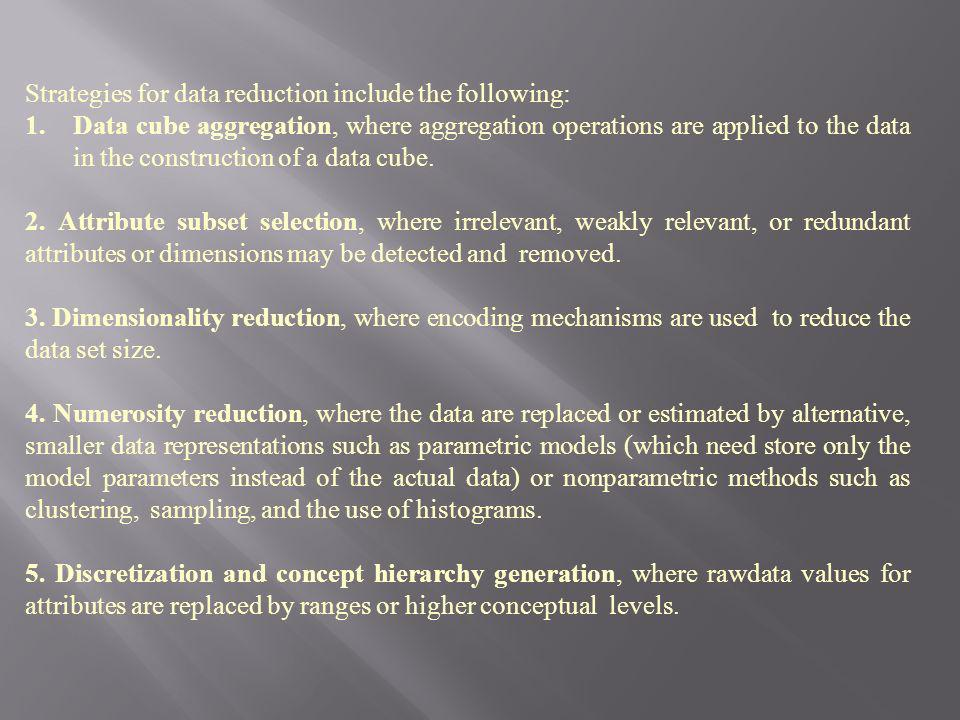 Strategies for data reduction include the following: