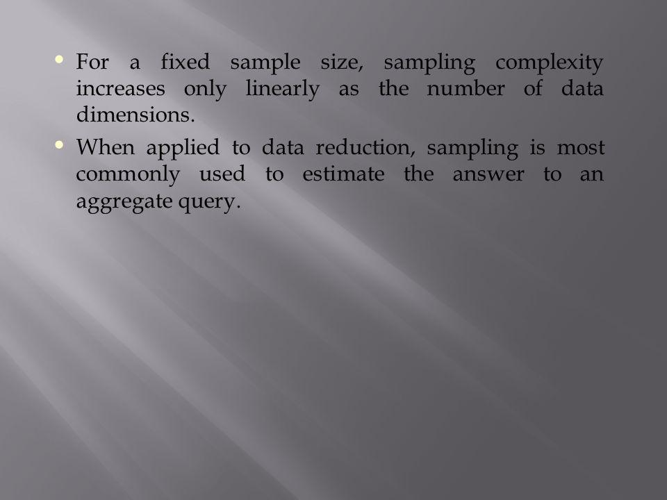 For a fixed sample size, sampling complexity increases only linearly as the number of data dimensions.