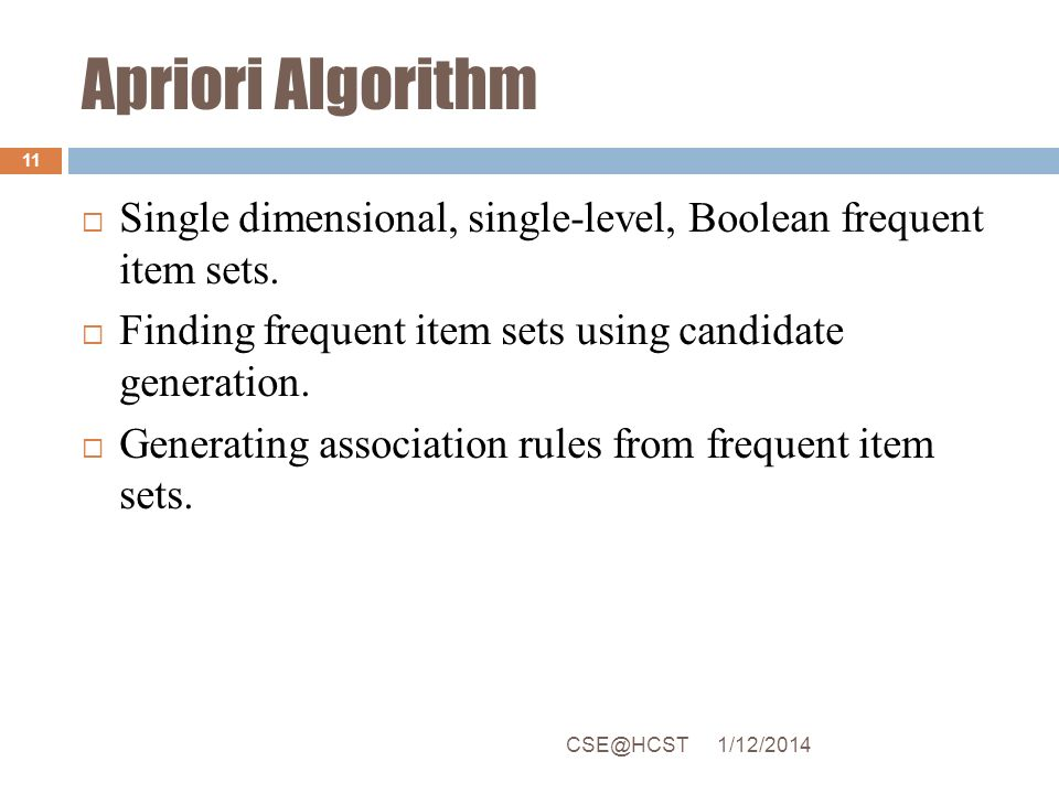 Apriori Algorithm Single dimensional, single-level, Boolean frequent item sets. Finding frequent item sets using candidate generation.