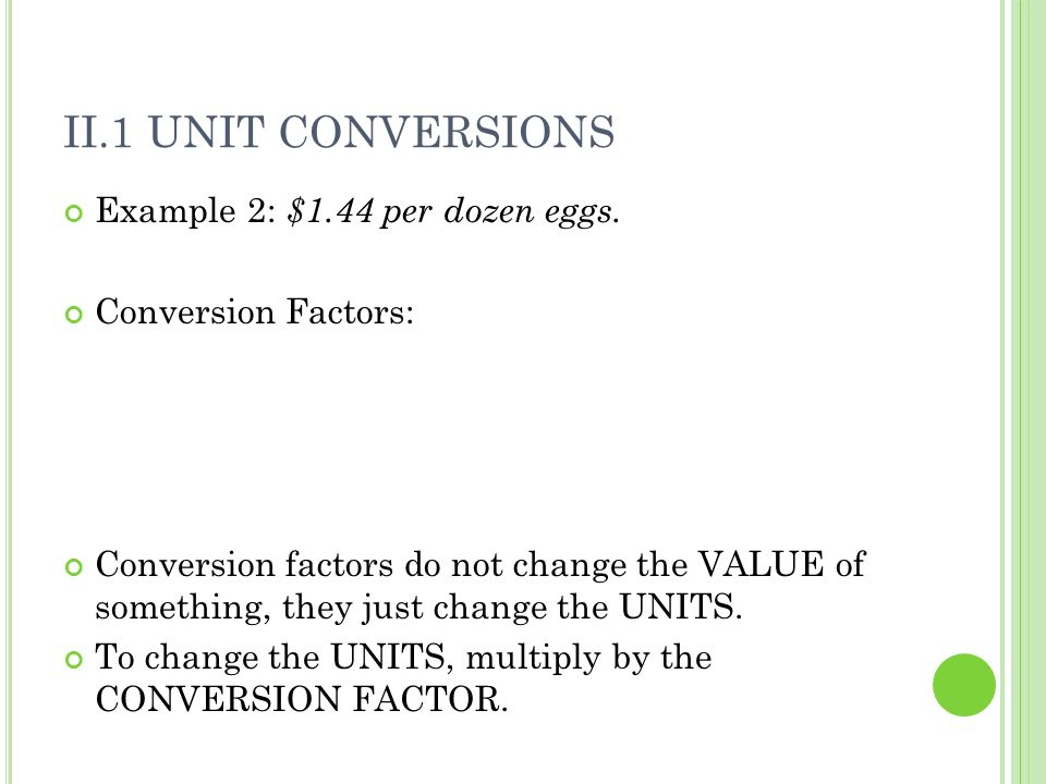 II.1 Unit Conversions Example 2: $1.44 per dozen eggs.