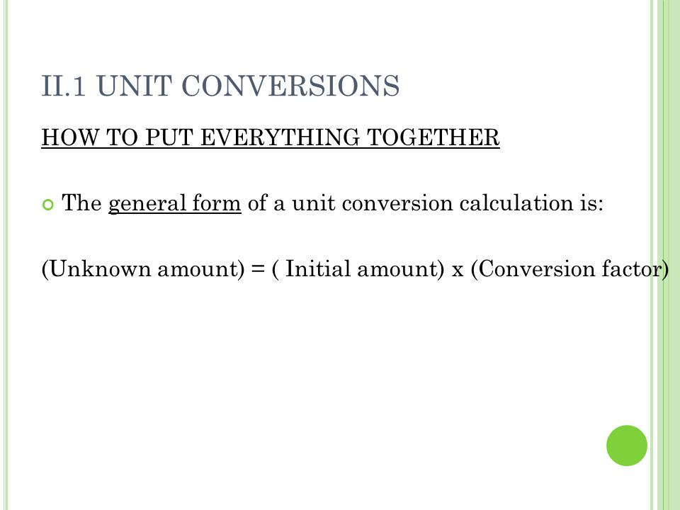 II.1 Unit Conversions HOW TO PUT EVERYTHING TOGETHER