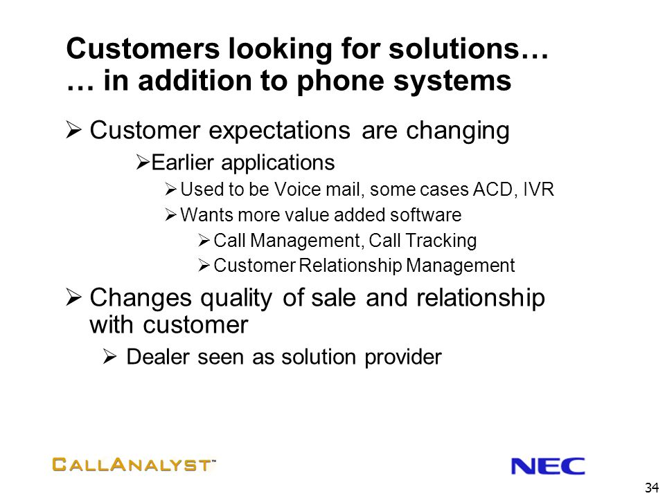 Customers looking for solutions… … in addition to phone systems