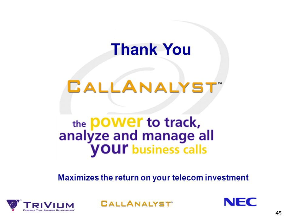 Thank You Maximizes the return on your telecom investment 45