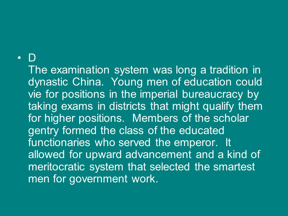 D The examination system was long a tradition in dynastic China