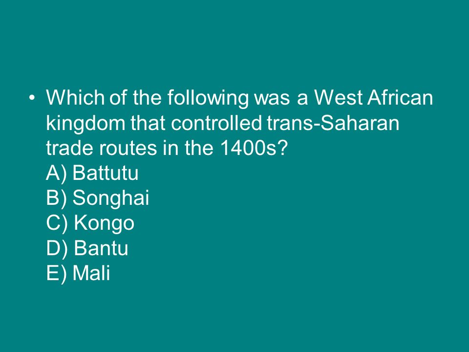 Which of the following was a West African kingdom that controlled trans-Saharan trade routes in the 1400s.