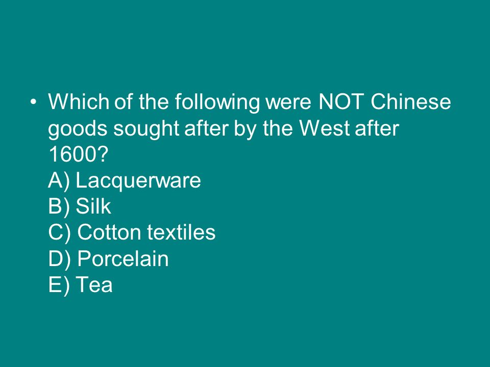 Which of the following were NOT Chinese goods sought after by the West after 1600.