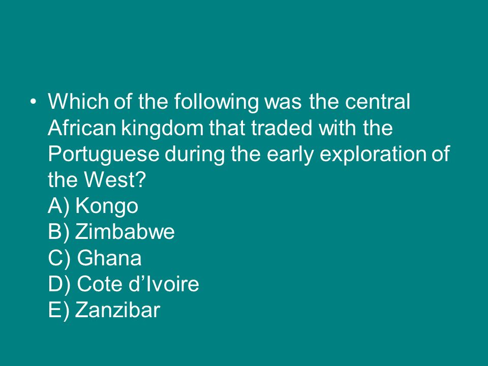 Which of the following was the central African kingdom that traded with the Portuguese during the early exploration of the West.