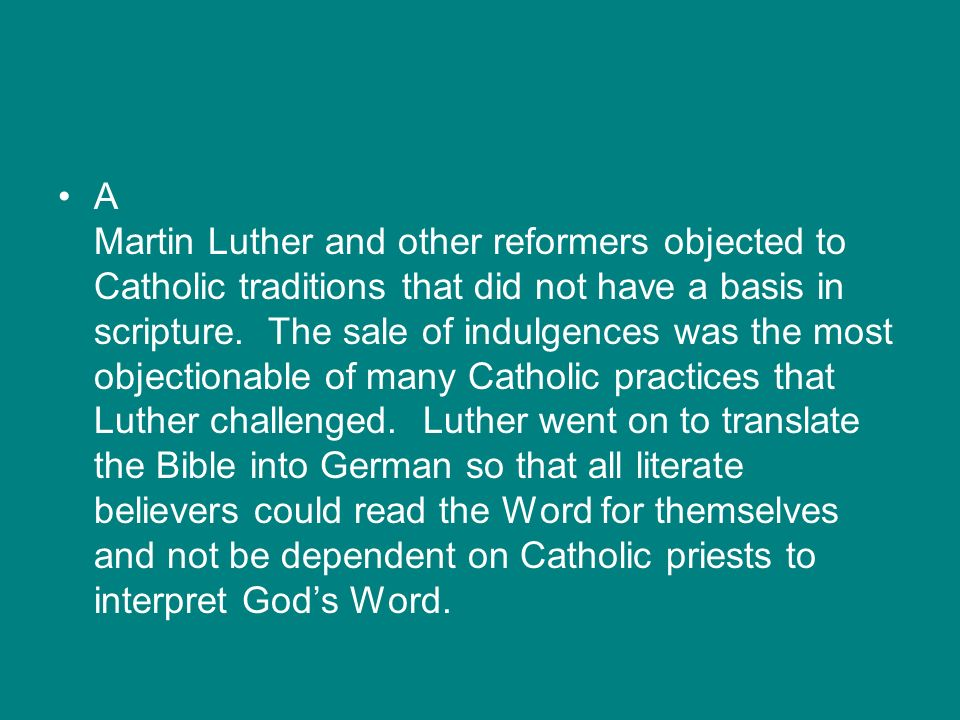 A Martin Luther and other reformers objected to Catholic traditions that did not have a basis in scripture.
