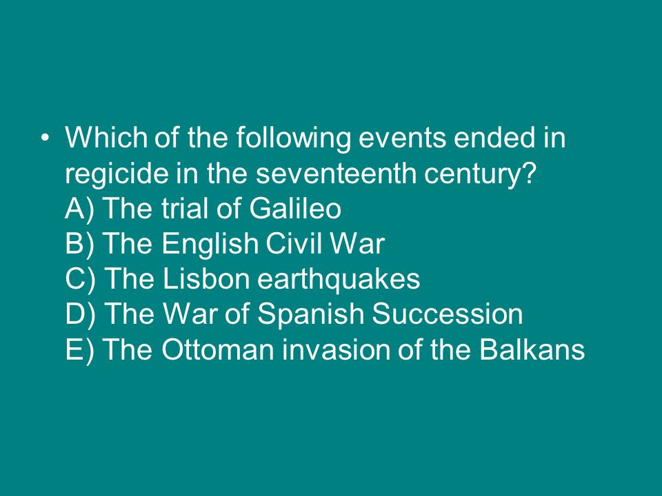 Which of the following events ended in regicide in the seventeenth century.