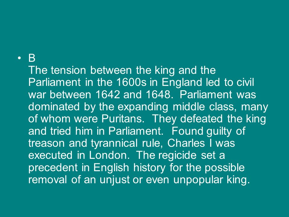 B The tension between the king and the Parliament in the 1600s in England led to civil war between 1642 and 1648.