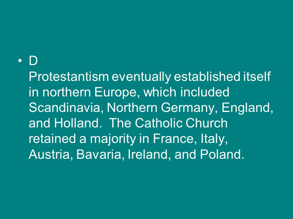 D Protestantism eventually established itself in northern Europe, which included Scandinavia, Northern Germany, England, and Holland.